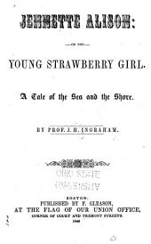 Jennette Alison; Or, The Young Strawberry Girl: A Tale of the Sea and the Shore