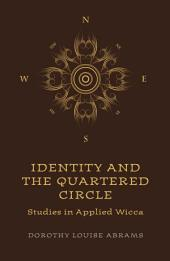 Identity and the Quartered Circle: Studies in Applied Wicca
