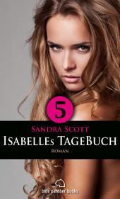 Isabelles TageBuch - Teil 5 | Roman: Sex, Leidenschaft, Erotik und Lust