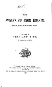 The Works of John Ruskin: Time and tide. Second thousand, 1882