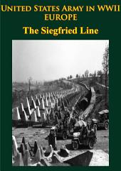 United States Army in WWII - Europe - the Siegfried Line Campaign: [Illustrated Edition]