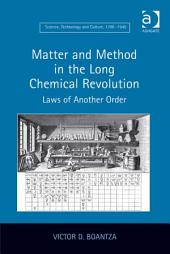 Matter and Method in the Long Chemical Revolution: Laws of Another Order