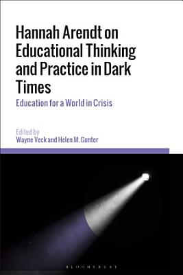 Hannah Arendt on Educational Thinking and Practice in Dark Times PDF