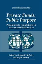 Private Funds, Public Purpose: Philanthropic Foundations in International Perspective