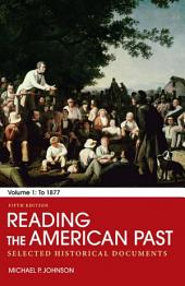 Reading the American Past: Volume I: To 1877: Selected Historical Documents, Edition 5