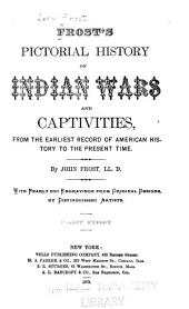 Frost's Pictorial History of Indian Wars and Captivities: From the Earliest Record of American History to the Present Time