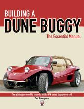 Building a Dune Buggy - The Essential Manual: Everything You Need to Know to Build Any VW-based Dune Buggy Yourself!