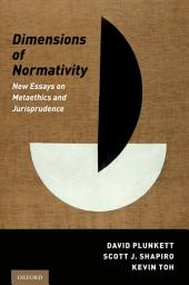 Dimensions of Normativity: New Essays on Metaethics and Jurisprudence