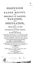 Profusion of paper money, not deficiency in harvests; taxation, not speculation, the principal causes of the sufferings of the people, by a banker [signing himself W.X.].
