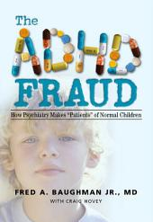 """The ADHD Fraud: How Psychiatry Makes """"Patients"""" of Normal Children"""