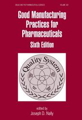 Good Manufacturing Practices for Pharmaceuticals: Edition 6