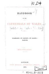 Handbook to the Cathedrals of Wales: Llandafe, St. David's, St. Asaph, Bangor