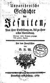 Unpartheyische Geschichte der Jesuiten: von ihrer Entstehung an, bis zu ihrer ersten Vertreibung