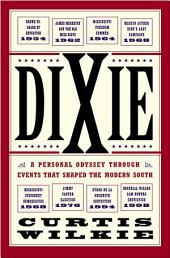 Dixie: A Personal Osyssey Through Historic Events That Shaped the Modern South