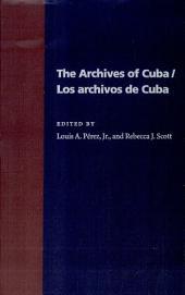 The Archives of Cuba: Los Archivos de Cuba