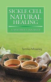Sickle Cell Natural Healing: A Mother's Journey