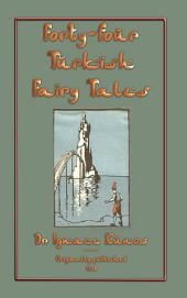 FORTY-FOUR TURKISH FAIRY TALES: 44 Tales, Legends and Stories from Turkey
