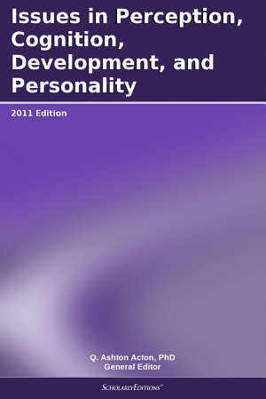 Issues in Perception  Cognition  Development  and Personality  2011 Edition PDF