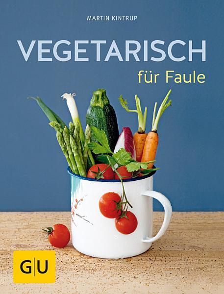 Vegetarisch f  r Faule PDF
