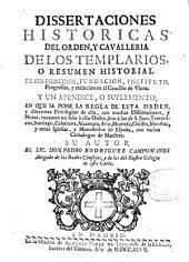 Dissertaciones históricas del orden y cavallería de los Templarios ...
