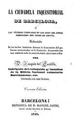 La Ciudadela Inquisitorial de Barcelona, ó las víctimas immoladas en las aras del atroz despotismo del Conde de España ... Tercera edicion