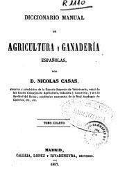 Diccionario manual de agricultura y ganadería españolas: Volumen 4