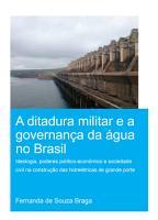 A Ditadura Militar e a Governan  a da   gua no Brasil  The Military Dictatorship and Water Governance in Brazil  PDF