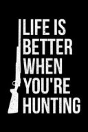 Life Is Better When You're Huntting