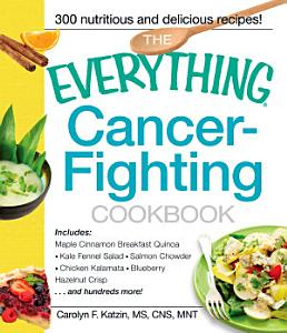 The Everything Cancer Fighting Cookbook Book