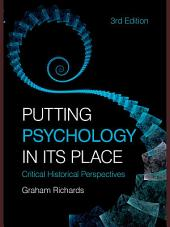Putting Psychology in its Place, 3rd Edition: Critical Historical Perspectives, Edition 3