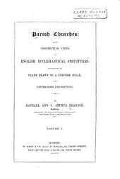 Parish Churches: Being Perspective Views of English Ecclesiastical Structures, Accompanied by Plans Drawn to a Uniform Scale, and Letter-press Descriptions, Volume 1