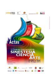 ACTAS DEL V CONGRESO INTERNACIONAL DE SINESTESIA, CIENCIA Y ARTE 2015.