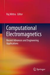 Computational Electromagnetics: Recent Advances and Engineering Applications