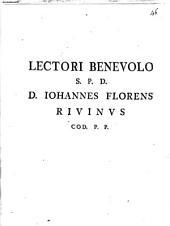 Lectori benevolo s. p. d. D. Iohannes Florens Rivinus Cod. p. p