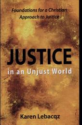 Justice in an Unjust World: Foundations for a Christian Approach to Justice