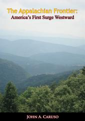 The Appalachian Frontier: America's First Surge Westward
