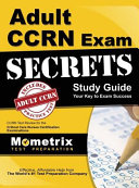 Adult Ccrn Exam Secrets  Study Guide  Ccrn Test Review for the Critical Care Nurses Certification Examinations