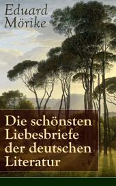 Die schönsten Liebesbriefe der deutschen Literatur - Vollständige Ausgabe: Briefe an Luise Rau
