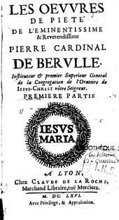 Les Oeuvres de piété de l'éminentissime et révérendissime Pierre, cardinal de Bérulle...