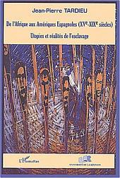 DE L'AFRIQUE AUX AMÉRIQUES ESPAGNOLES (XVe-XIXe siècles): Utopies et réalités de l'esclavage