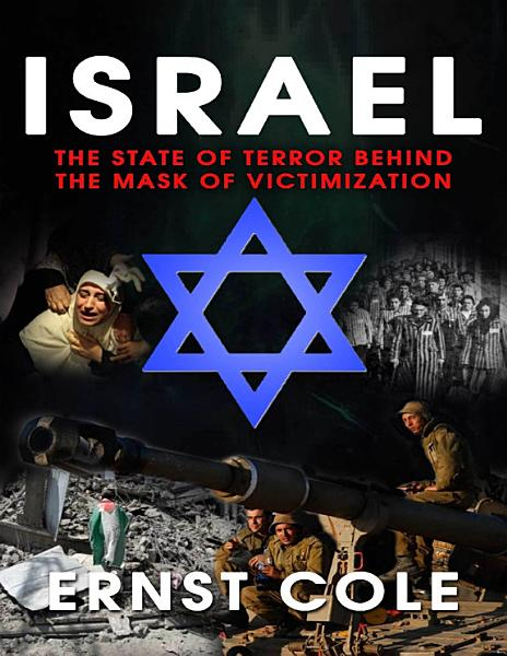Israel The State Of Terror Behind The Mask Of Victimization