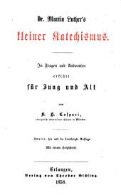 Dr. Martin Luther's kleiner Katechismus: in Fragen und Antworten erklärt für Jung und Alt von K.H. Caspari