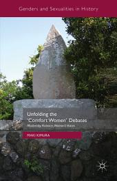 Unfolding the 'Comfort Women' Debates: Modernity, Violence, Women's Voices