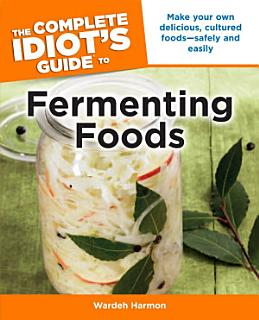 The Complete Idiot s Guide to Fermenting Foods Book