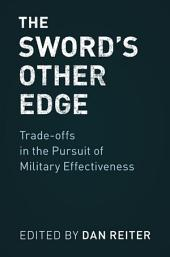 The Sword's Other Edge: Trade-offs in the Pursuit of Military Effectiveness