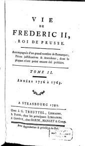 Vie De Frederic II., Roi De Prusse: Accompagnée d'un grand nombre de Remarques, Pièces justificatives & Anecdotes, dont la plupart n'ont point encore été publiées