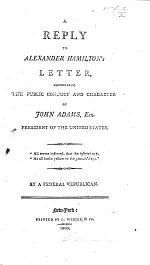 A Reply to Alexander Hamilton's Letter, concerning the Public Conduct and Character of John Adams, President of the United States. By a federal Republican. [Signed: Cincinnatus.]