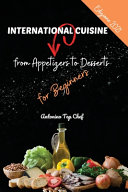 International Cuisine from Appetizers to Dessert for Beginners