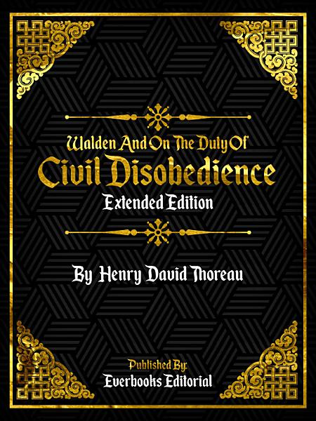 Walden And On The Duty Of Civil Disobedience (Extended Edition) – By Henry David Thoreau