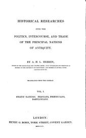 Historical Researches Into the Politics, Intercourse, and Trade of the Principal Nations of Antiquity: Volume 1